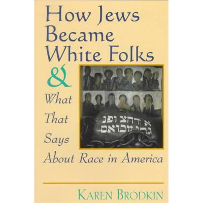 How Jews Became White Folks by Karen Brodkin