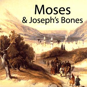 beshalach - parsha [moses-joseph's bones]