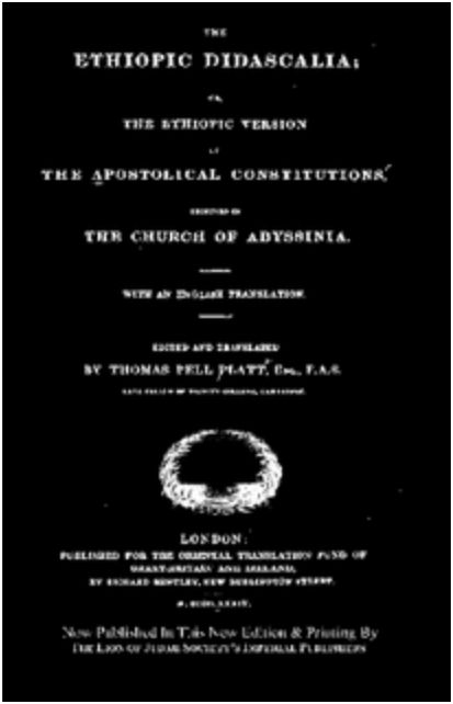 The Ethiopic Version Of The Apostolical Constitutions; Or, The Ethiopic Didascalia, Received In The Church Of Abyssinia [Ethiopia] by Thomas Pell 1796-1852 Platt (click book cover to purchase or link below to inquire about availability)
